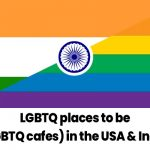 LGBTQ places to be (LGBTQ cafes) in the USA and India