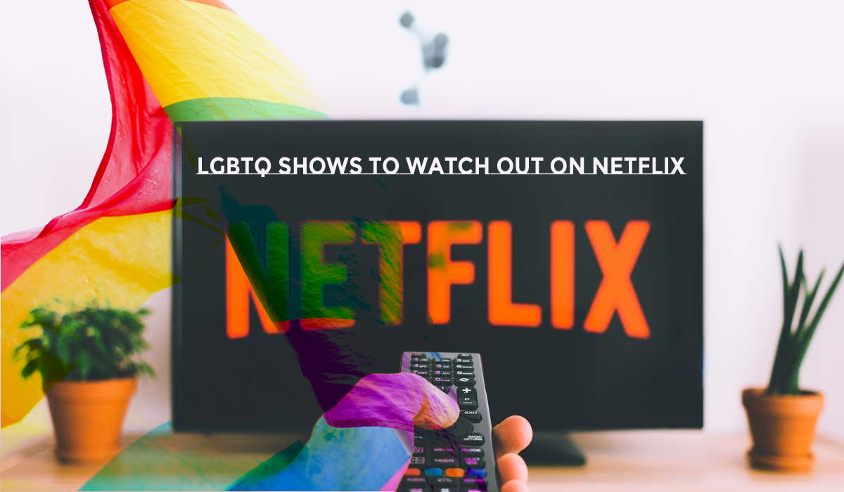 LGBTQ shows to watch out on Netflix